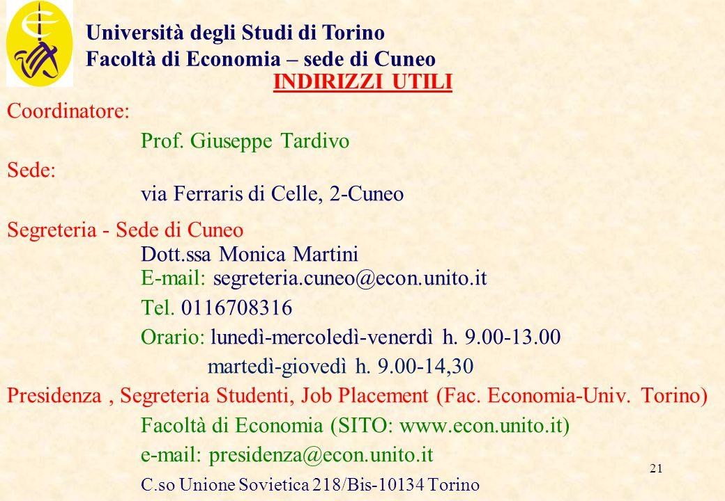 21 INDIRIZZI UTILI Coordinatore: Prof. Giuseppe Tardivo Sede: via Ferraris di Celle, 2-Cuneo Segreteria - Sede di Cuneo Dott.ssa Monica Martini E-mail