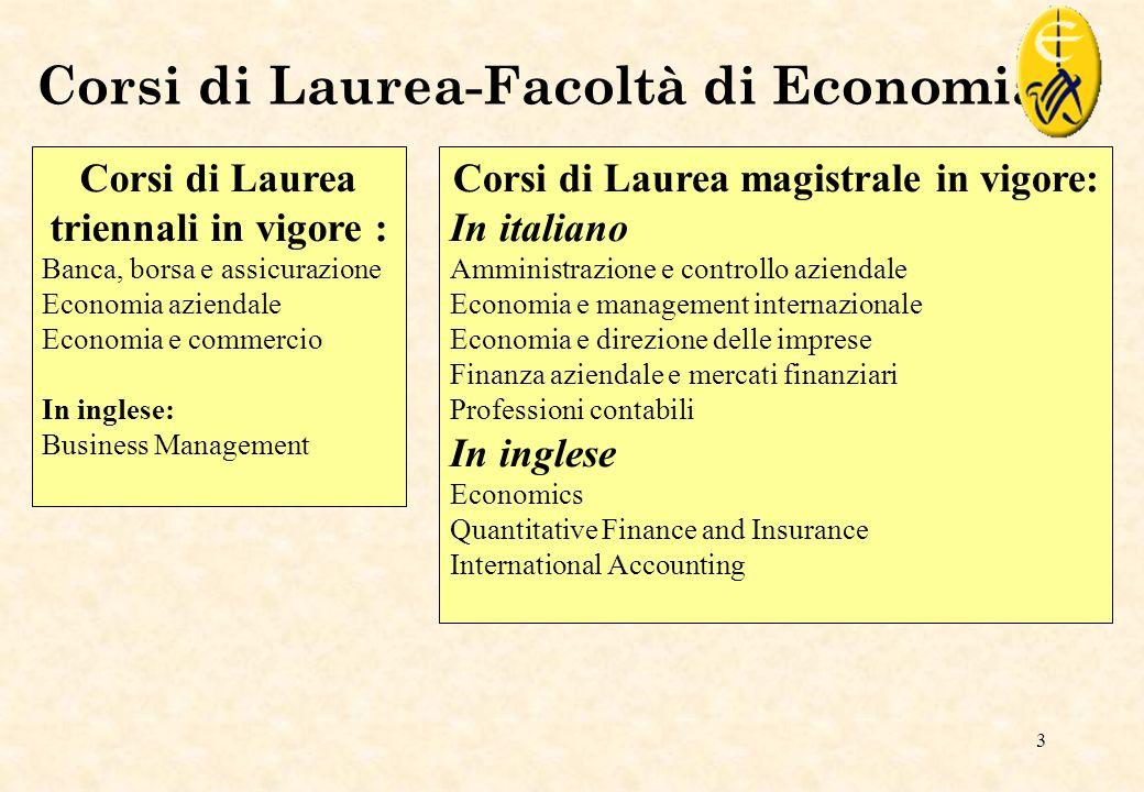 3 Corsi di Laurea-Facoltà di Economia Corsi di Laurea triennali in vigore : Banca, borsa e assicurazione Economia aziendale Economia e commercio In in