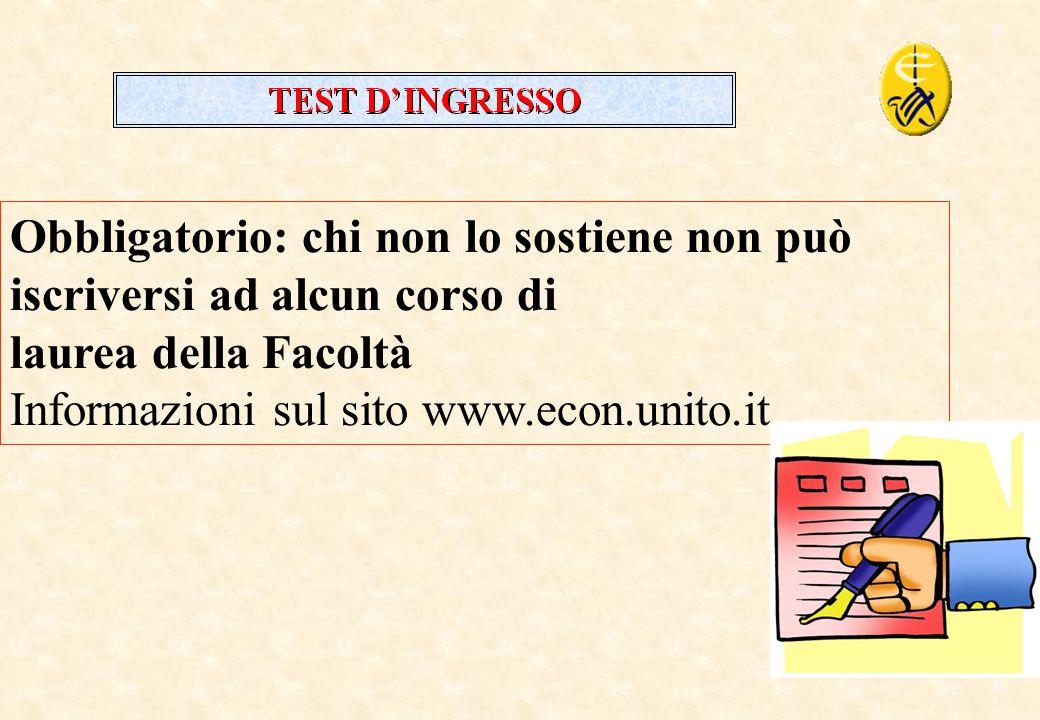 4 Obbligatorio: chi non lo sostiene non può iscriversi ad alcun corso di laurea della Facoltà Informazioni sul sito www.econ.unito.it