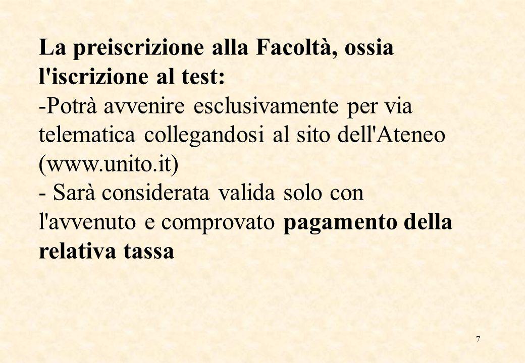 7 La preiscrizione alla Facoltà, ossia l'iscrizione al test: -Potrà avvenire esclusivamente per via telematica collegandosi al sito dell'Ateneo (www.u