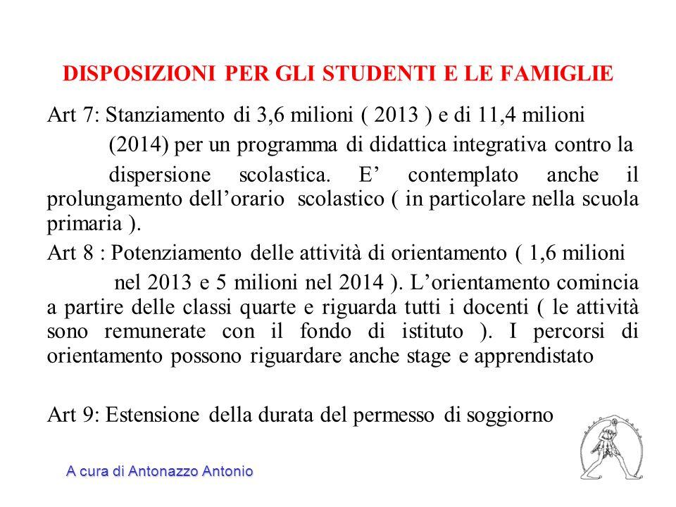 DISPOSIZIONI PER GLI STUDENTI E LE FAMIGLIE Art 7: Stanziamento di 3,6 milioni ( 2013 ) e di 11,4 milioni (2014) per un programma di didattica integrativa contro la dispersione scolastica.