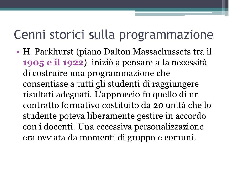 Cenni storici sulla programmazione H. Parkhurst (piano Dalton Massachussets tra il 1905 e il 1922) iniziò a pensare alla necessità di costruire una pr