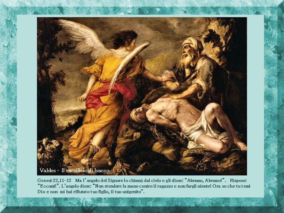 Valdes – Il sacrificio di Isacco Genesi 22,11-12 Ma l'angelo del Signore lo chiamò dal cielo e gli disse: Abramo, Abramo! .