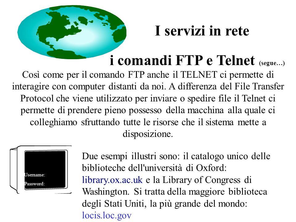 i comandi FTP e Telnet (segue…) Così come per il comando FTP anche il TELNET ci permette di interagire con computer distanti da noi.