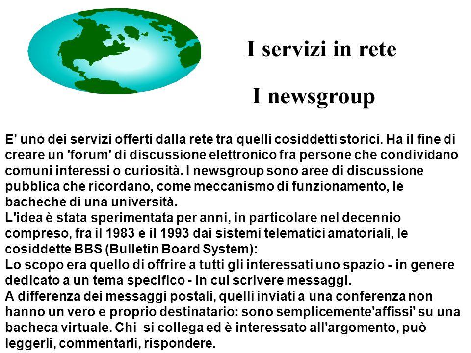 I newsgroup E' uno dei servizi offerti dalla rete tra quelli cosiddetti storici.