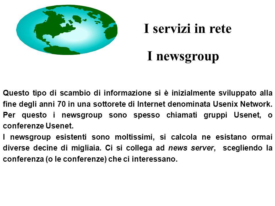 I newsgroup Questo tipo di scambio di informazione si è inizialmente sviluppato alla fine degli anni 70 in una sottorete di Internet denominata Usenix Network.