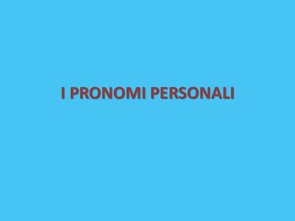 PRONOMI PERSONALI Indicano le «persone» (o le cose) che sono coinvolte in un discorso.