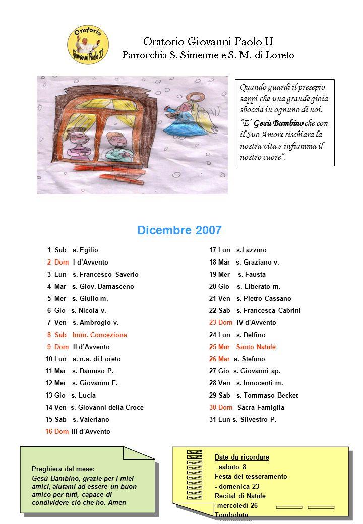 Date da ricordare - sabato 8 Festa del tesseramento - domenica 23 Recital di Natale -mercoledì 26 Tombolata Date da ricordare - sabato 8 Festa del tesseramento - domenica 23 Recital di Natale -mercoledì 26 Tombolata Preghiera del mese: Gesù Bambino, grazie per i miei amici, aiutami ad essere un buon amico per tutti, capace di condividere ciò che ho.