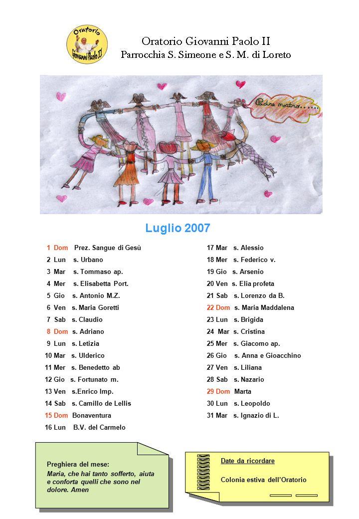 Date da ricordare Colonia estiva dell'Oratorio Date da ricordare Colonia estiva dell'Oratorio Preghiera del mese: Gesù, Ti prego per tutti gli animatori e i bambini che ogni giorno vivono un'ora di gioia all'oratorio.