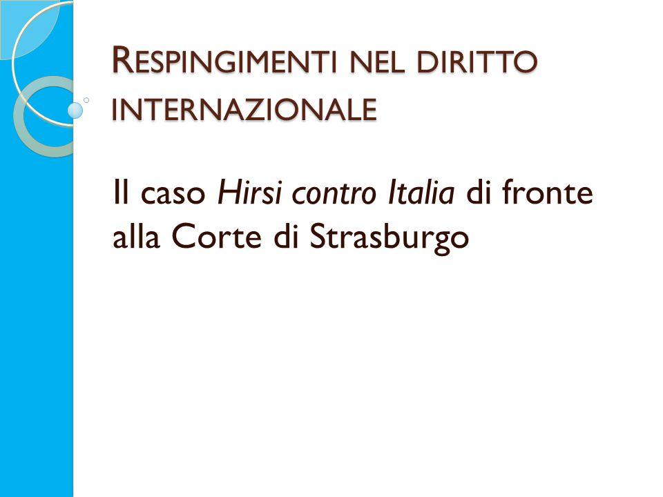R ESPINGIMENTI NEL DIRITTO INTERNAZIONALE Il caso Hirsi contro Italia di fronte alla Corte di Strasburgo