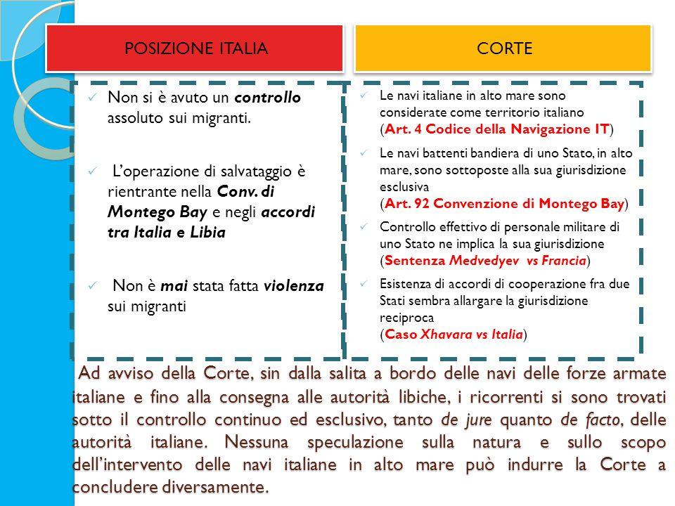 Ad avviso della Corte, sin dalla salita a bordo delle navi delle forze armate italiane e fino alla consegna alle autorità libiche, i ricorrenti si sono trovati sotto il controllo continuo ed esclusivo, tanto de jure quanto de facto, delle autorità italiane.