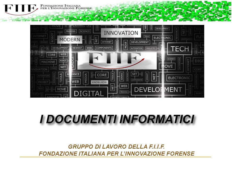 I DOCUMENTI INFORMATICI GRUPPO DI LAVORO DELLA F.I.I.F. FONDAZIONE ITALIANA PER L'INNOVAZIONE FORENSE