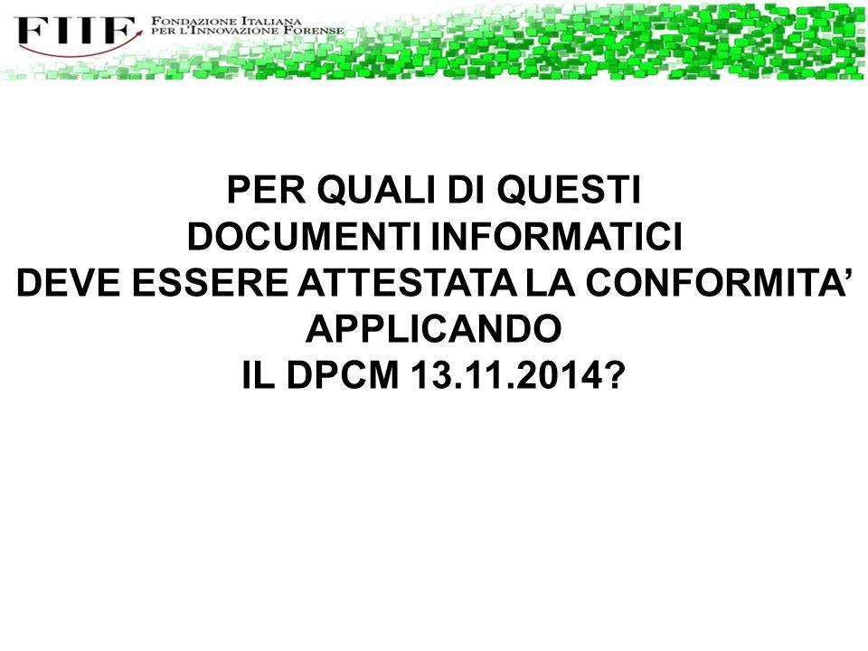 PER QUALI DI QUESTI DOCUMENTI INFORMATICI DEVE ESSERE ATTESTATA LA CONFORMITA' APPLICANDO IL DPCM 13.11.2014?