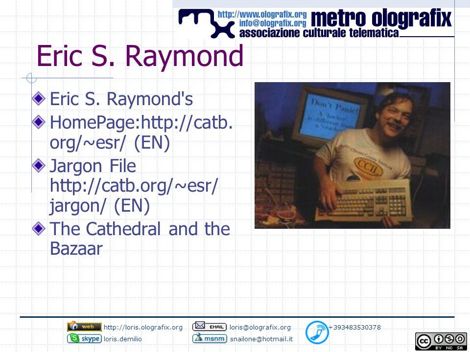 Eric S. Raymond Eric S. Raymond s HomePage:http://catb.