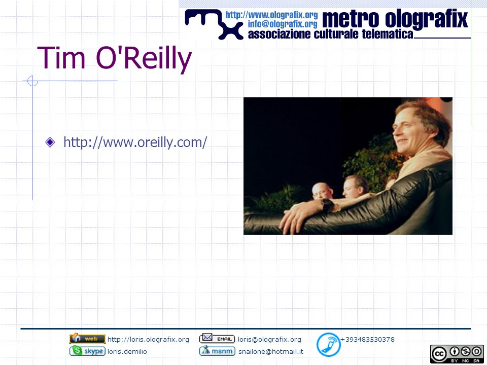 Tim O Reilly http://www.oreilly.com/ http://loris.olografix.org loris@olografix.org +393483530378 loris.demilio snailone@hotmail.it