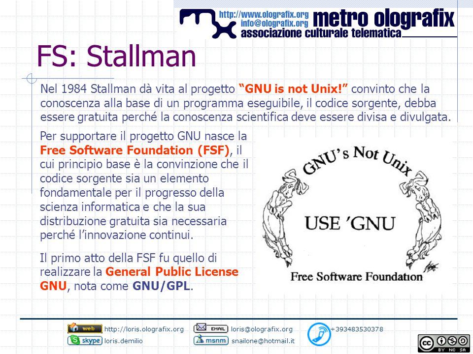FS: Stallman Per supportare il progetto GNU nasce la Free Software Foundation (FSF), il cui principio base è la convinzione che il codice sorgente sia un elemento fondamentale per il progresso della scienza informatica e che la sua distribuzione gratuita sia necessaria perché l'innovazione continui.