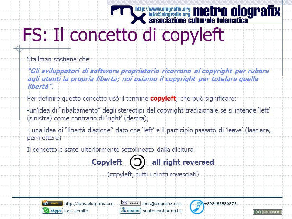 FS: Il concetto di copyleft Stallman sostiene che Gli sviluppatori di software proprietario ricorrono al copyright per rubare agli utenti la propria libertà; noi usiamo il copyright per tutelare quelle libertà .