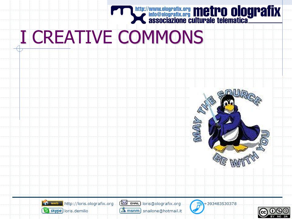 I COMMONS I CREATIVE COMMONS http://loris.olografix.org loris@olografix.org +393483530378 loris.demilio snailone@hotmail.it