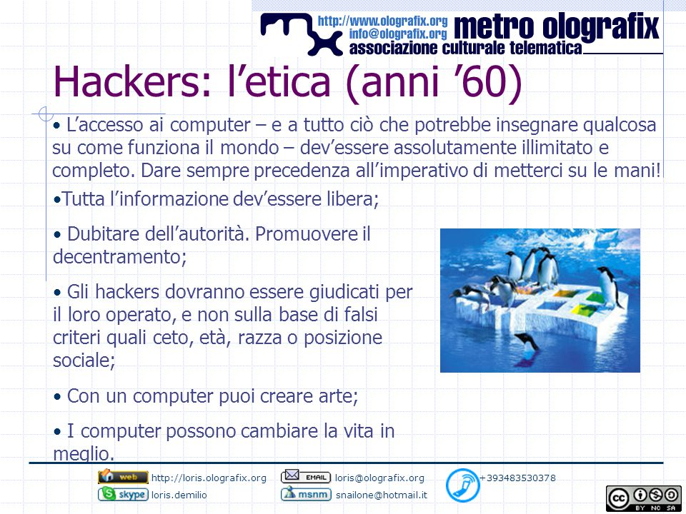 Hackers: il modello sociale Un punto fondamentale dell'hacking è quello di ricordarci che attraverso il modello aperto si possono ottenere grandissimi risultati con la cooperazione diretta degli individui.