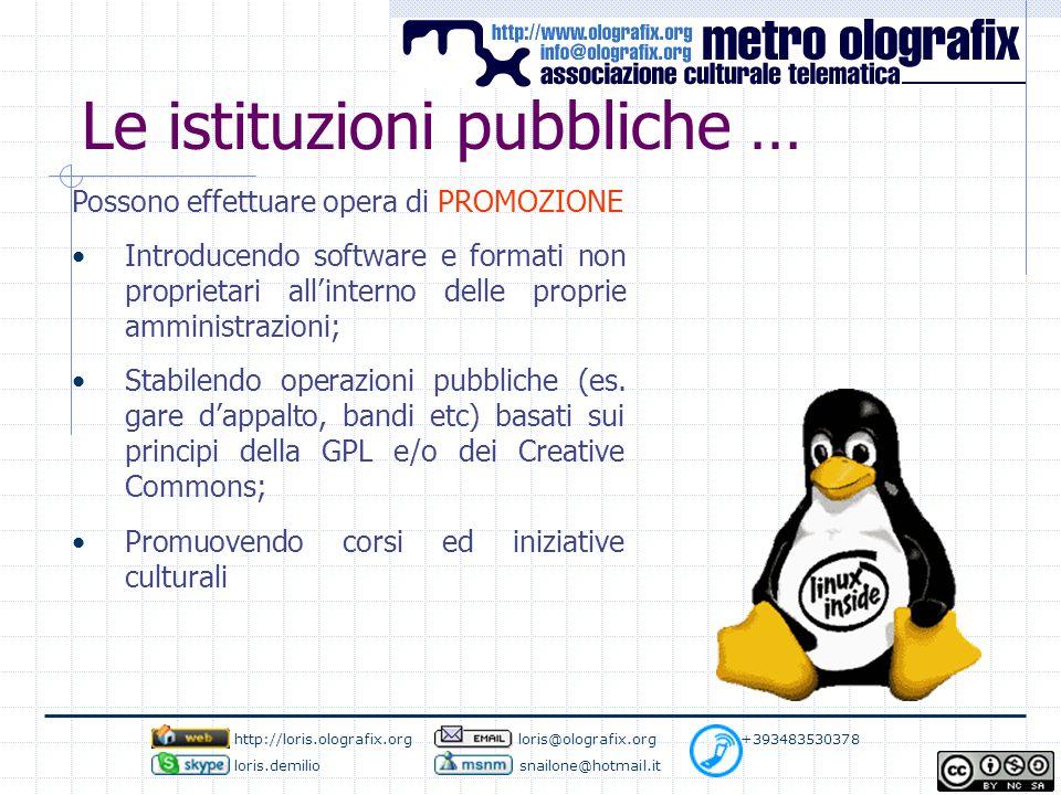 Le istituzioni pubbliche … Possono effettuare opera di PROMOZIONE Introducendo software e formati non proprietari all'interno delle proprie amministrazioni; Stabilendo operazioni pubbliche (es.