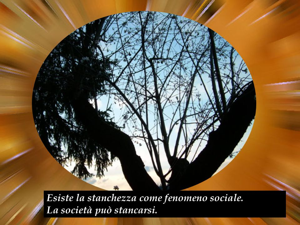 Esiste la stanchezza come fenomeno sociale. La società può stancarsi.