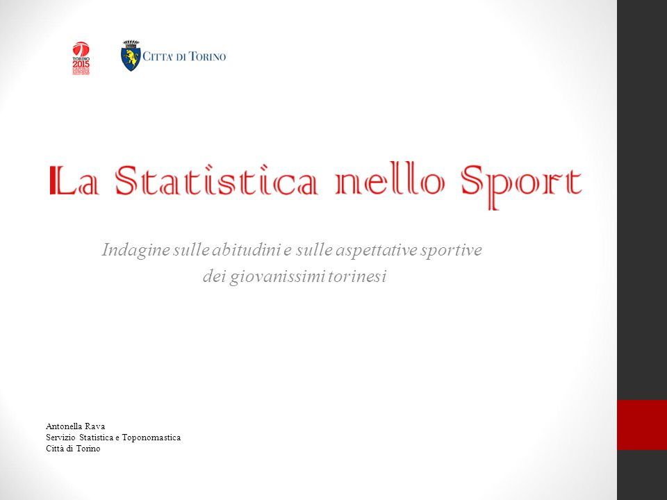 Indagine sulle abitudini e sulle aspettative sportive dei giovanissimi torinesi Antonella Rava Servizio Statistica e Toponomastica Città di Torino