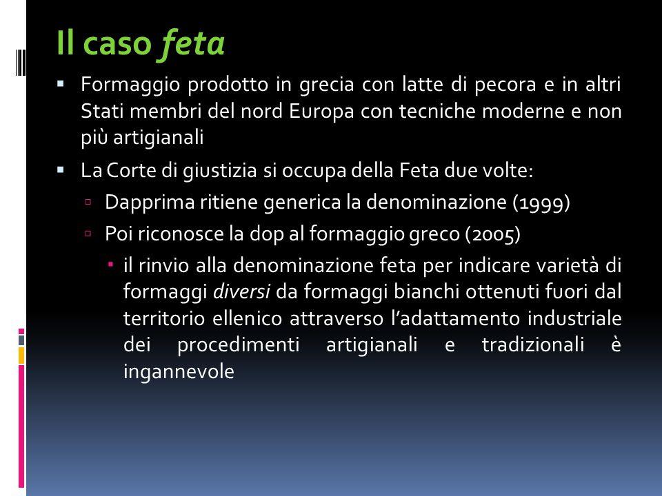 Il caso feta  Formaggio prodotto in grecia con latte di pecora e in altri Stati membri del nord Europa con tecniche moderne e non più artigianali  L
