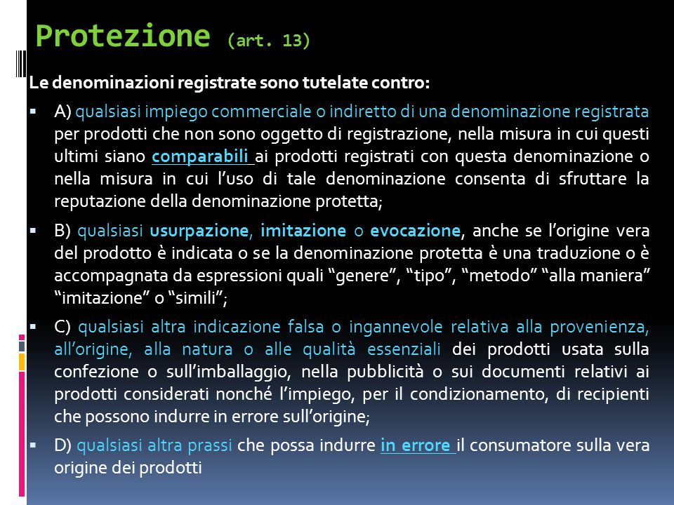 Protezione (art. 13) Le denominazioni registrate sono tutelate contro:  A) qualsiasi impiego commerciale o indiretto di una denominazione registrata
