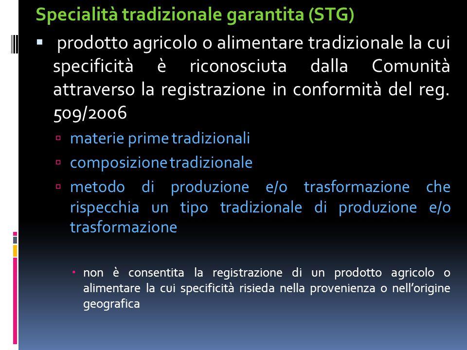Specialità tradizionale garantita (STG)  prodotto agricolo o alimentare tradizionale la cui specificità è riconosciuta dalla Comunità attraverso la r