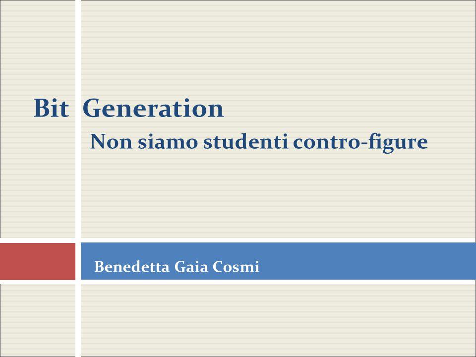 Bit Generation Non siamo studenti contro-figure Benedetta Gaia Cosmi