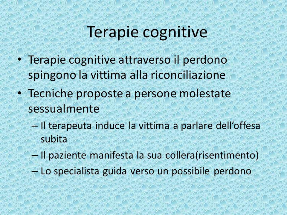 Terapie cognitive Terapie cognitive attraverso il perdono spingono la vittima alla riconciliazione Tecniche proposte a persone molestate sessualmente
