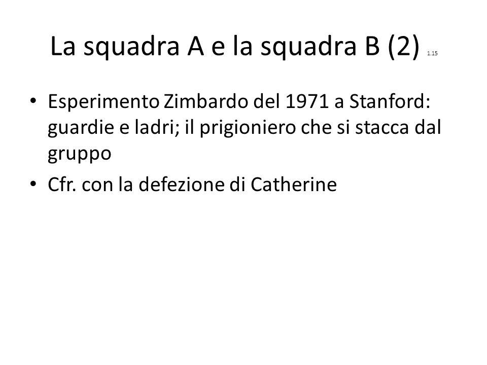 La squadra A e la squadra B (2) 1.15 Esperimento Zimbardo del 1971 a Stanford: guardie e ladri; il prigioniero che si stacca dal gruppo Cfr.