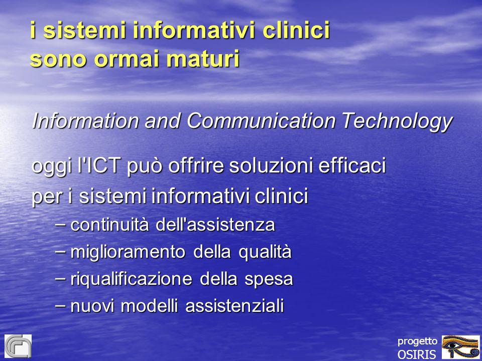 progetto OSIRIS i sistemi informativi clinici sono ormai maturi Information and Communication Technology oggi l'ICT può offrire soluzioni efficaci per