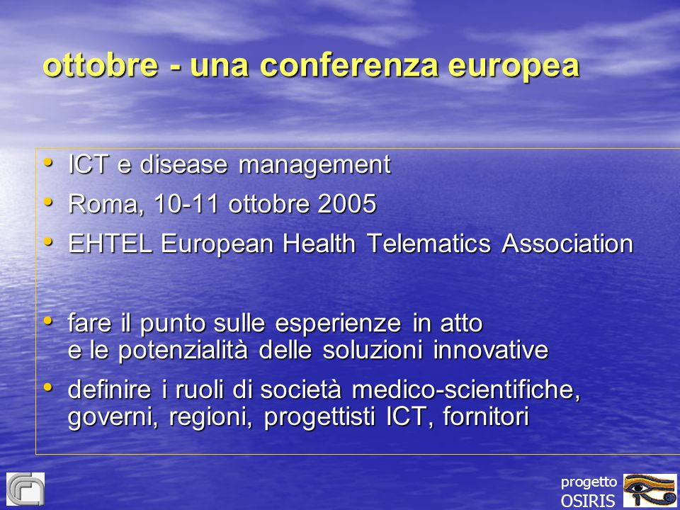 progetto OSIRIS ottobre - una conferenza europea ICT e disease management ICT e disease management Roma, 10-11 ottobre 2005 Roma, 10-11 ottobre 2005 E