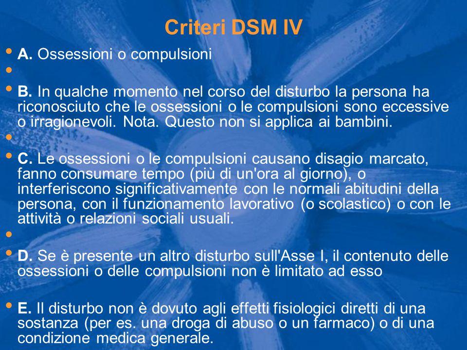 Criteri DSM IV A.Ossessioni o compulsioni B.