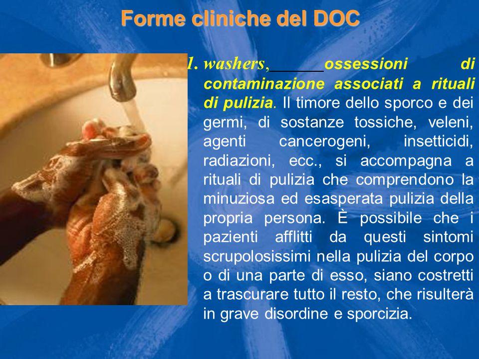Forme cliniche del DOC 1.washers, ossessioni di contaminazione associati a rituali di pulizia.