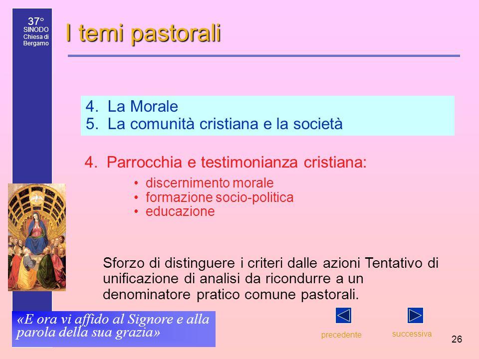 37° SINODO Chiesa di Bergamo «E ora vi affido al Signore e alla parola della sua grazia» 26 I temi pastorali 4. La Morale 5. La comunità cristiana e l