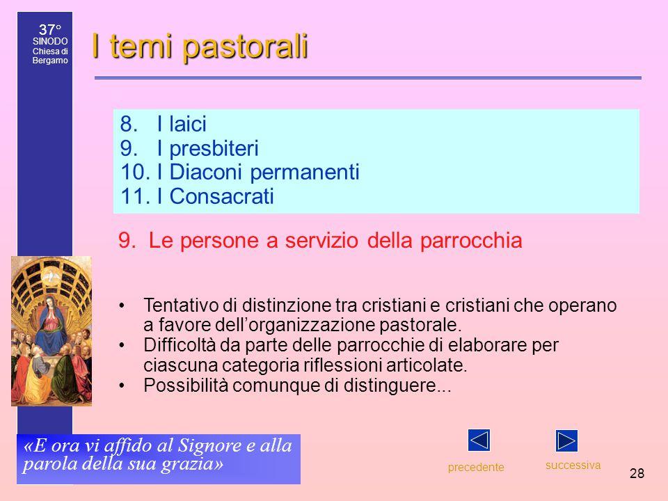 37° SINODO Chiesa di Bergamo «E ora vi affido al Signore e alla parola della sua grazia» 28 I temi pastorali 8. I laici 9. I presbiteri 10. I Diaconi