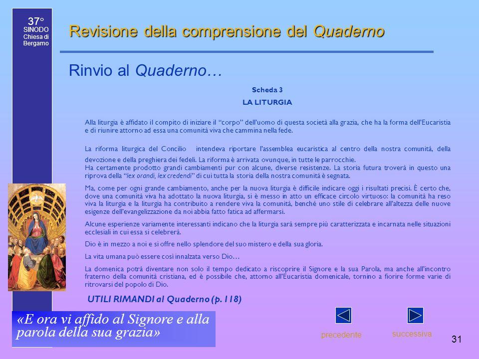 37° SINODO Chiesa di Bergamo «E ora vi affido al Signore e alla parola della sua grazia» 31 Revisione della comprensione del Quaderno Rinvio al Quader