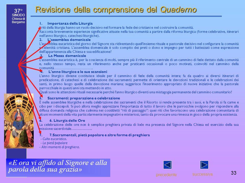 37° SINODO Chiesa di Bergamo «E ora vi affido al Signore e alla parola della sua grazia» 33 Revisione della comprensione del Quaderno precedente succe