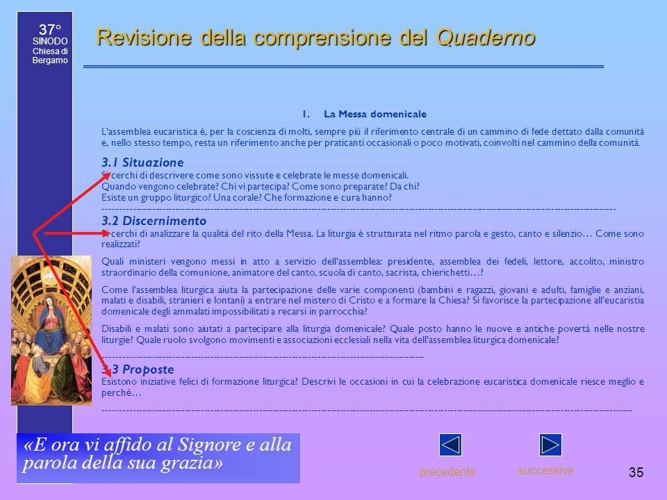 37° SINODO Chiesa di Bergamo «E ora vi affido al Signore e alla parola della sua grazia» 35 Revisione della comprensione del Quaderno precedente succe