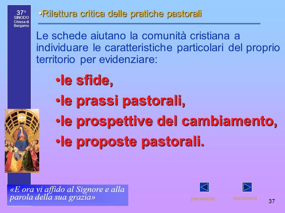 37° SINODO Chiesa di Bergamo «E ora vi affido al Signore e alla parola della sua grazia» 37 le sfide,le sfide, le prassi pastorali,le prassi pastorali