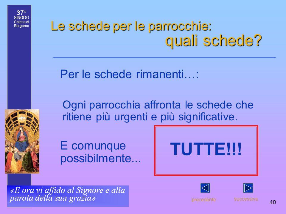 37° SINODO Chiesa di Bergamo «E ora vi affido al Signore e alla parola della sua grazia» 40 Le schede per le parrocchie: quali schede.