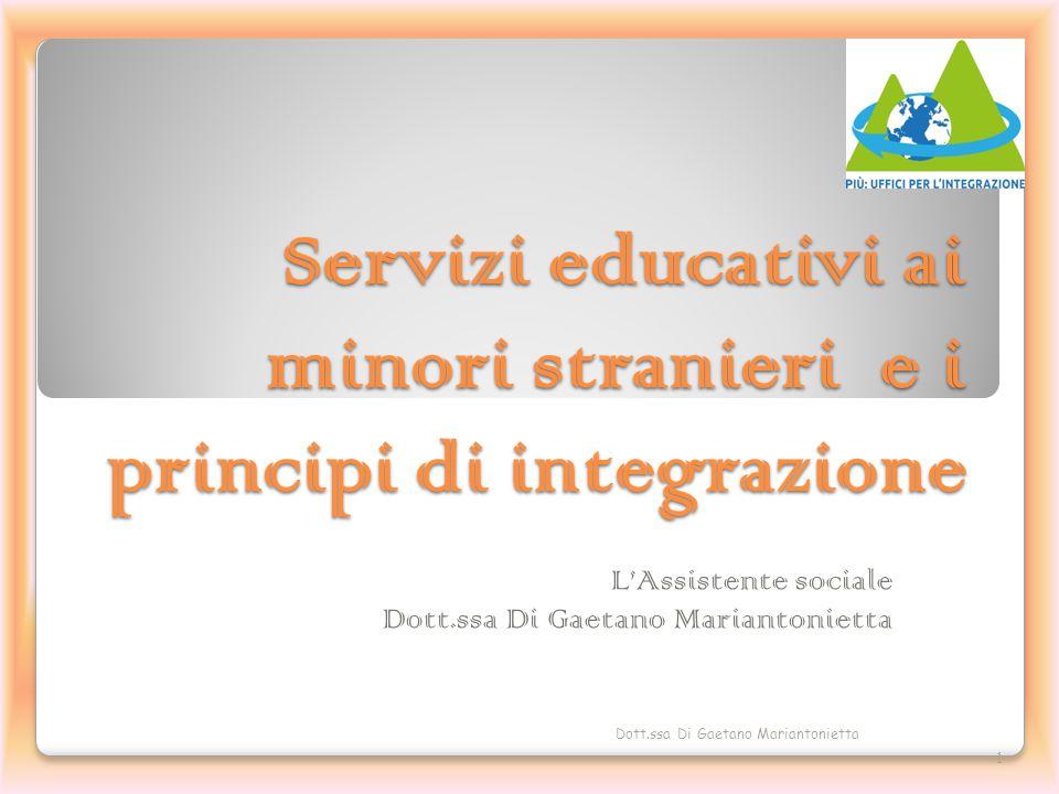 Servizi educativi ai minori stranieri e i principi di integrazione L'Assistente sociale Dott.ssa Di Gaetano Mariantonietta 1