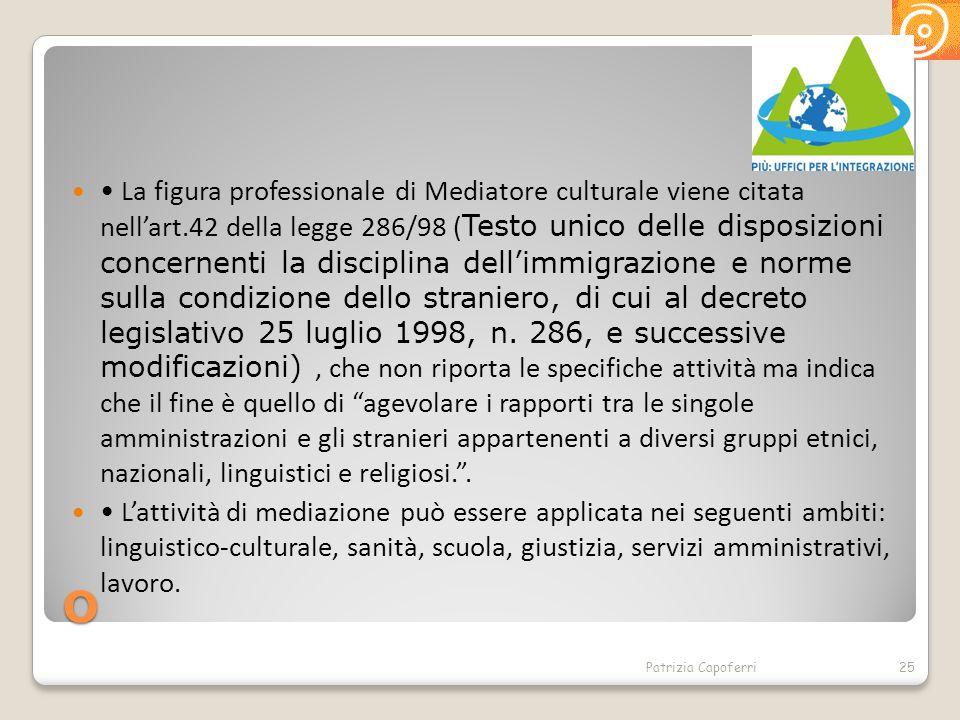 O La figura professionale di Mediatore culturale viene citata nell'art.42 della legge 286/98 ( Testo unico delle disposizioni concernenti la disciplin