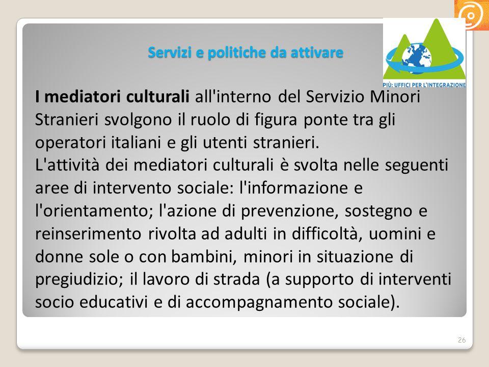 Servizi e politiche da attivare I mediatori culturali all'interno del Servizio Minori Stranieri svolgono il ruolo di figura ponte tra gli operatori it