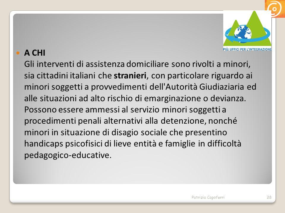 A CHI Gli interventi di assistenza domiciliare sono rivolti a minori, sia cittadini italiani che stranieri, con particolare riguardo ai minori soggett
