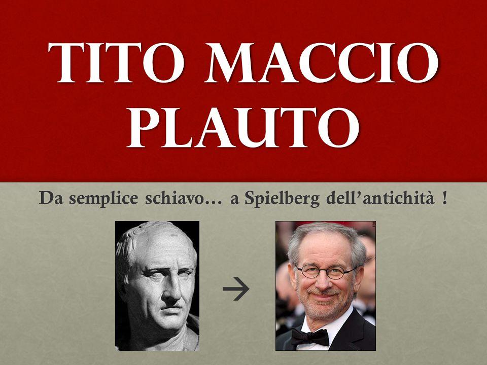 Tito Maccio Plauto Da semplice schiavo… a Spielberg dell'antichità ! 