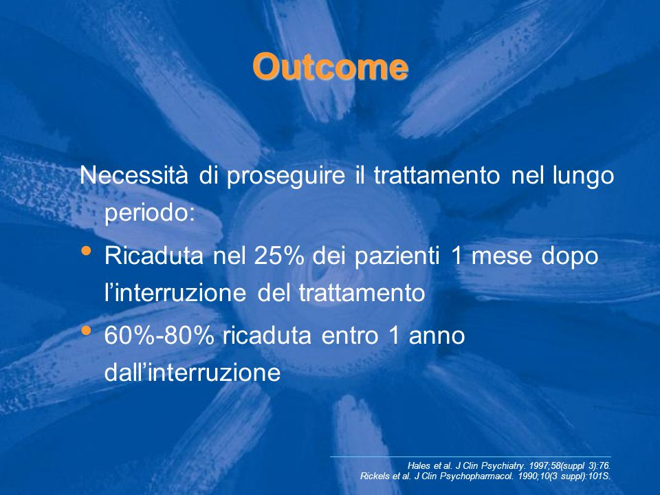 Outcome Hales et al. J Clin Psychiatry. 1997;58(suppl 3):76. Rickels et al. J Clin Psychopharmacol. 1990;10(3 suppl):101S. Necessità di proseguire il