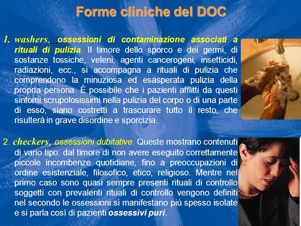 Forme cliniche del DOC 1.washers, ossessioni di contaminazione associati a rituali di pulizia. Il timore dello sporco e dei germi, di sostanze tossich